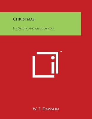 Christmas: Its Origin and Associations - Dawson, W F