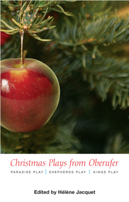 Christmas Plays from Oberufer: The Paradise Play, the Shepherds Play, the Kings Play - Jacquet, Helene (Editor), and Harwood, A C (Translated by)