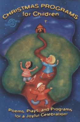 Christmas Programs for Children: Poems, Plays, and Programs for a Joyful Celebration! - Robertson, Brynn (Compiled by)