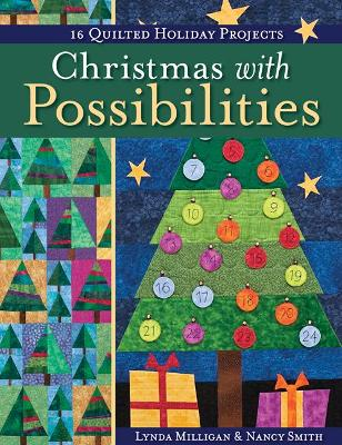 Christmas with Possibilities: 16 Quilted Holiday Projects - Milligan, Lynda, and Smith, Nancy