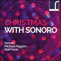 Christmas with Sonoro - Eloise Irving (soprano); Gareth Treseder (tenor); Joanna Tomlinson (soprano); Michael Higgins (organ); Rebecca Lea (soprano);...