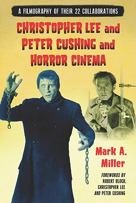 Christopher Lee and Peter Cushing and Horror Cinema: A Filmography of Their 22 Collaborations - Miller, Mark A