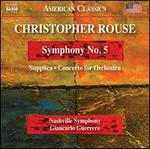 Christopher Rouse: Symphony No. 5; Supplica; Concerto for Orchestra