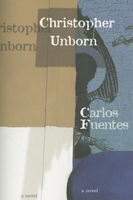 Christopher Unborn - Fuentes, Carlos, and MacAdam, Alfred (Translated by)