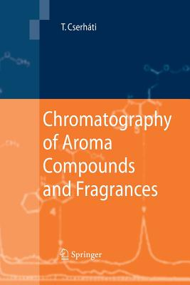 Chromatography of Aroma Compounds and Fragrances - Cserhati, Tibor