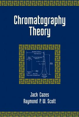 Chromatography Theory - Cazes, Jack (Consultant, and Scott, Raymond P W (Journal of Liquid