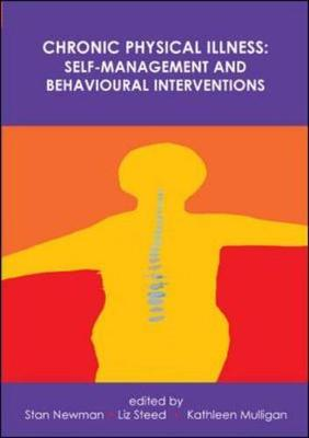 Chronic Physical Illness: Self Management and Behavioural Interventions - Newman, Stanton, and Steed, Elizabeth, and Mulligan, Kathleen