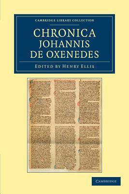 Chronica Johannis de Oxenedes - Oxenedes, Johannes de, and Ellis, Henry (Editor)