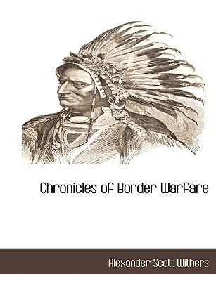 Chronicles of Border Warfare - Withers, Alexander Scott