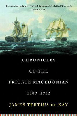 Chronicles of the Frigate Macedonian: 1809-1922 - DeKay, James Tertius