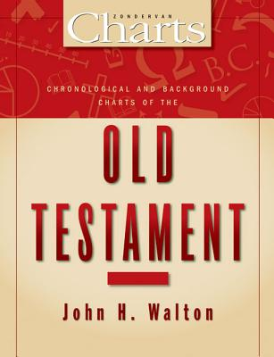 Chronological and Background Charts of the Old Testament - Walton, John H, Dr., Ph.D.