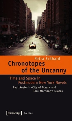 Chronotopes of the Uncanny: Time and Space in Postmodern New York Novels. Paul Auster's City of Glass and Toni Morrison's Jazz - Eckhard, Petra