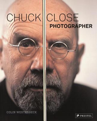 Chuck Close: Photographer - Westerbeck, Colin, and Close, Chuck (Contributions by), and Sultan, Terrie (Contributions by)