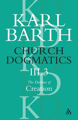 Church Dogmatics the Doctrine of Creation, Volume 3, Part 3: The Creator and His Creature - Barth, Karl, and Bromiley, Geoffrey W, Ph.D., D.Litt. (Editor), and Torrance, T F (Editor)