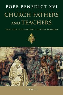 Church Fathers and Teachers: From Saint Leo the Great to Peter Lombard - Benedict XVI, Pope Emeritus