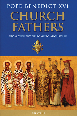Church Fathers: From Clement of Rome to Augustine - Benedict XVI, Pope