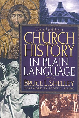 Church History in Plain Language - Shelley, Bruce L, Dr., and Wenig, Scott A (Foreword by)