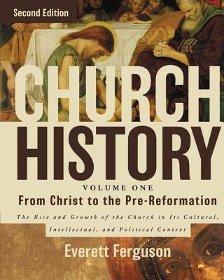 Church History, Volume One: From Christ to the Pre-Reformation: The Rise and Growth of the Church in Its Cultural, Intellectual, and Political Context - Ferguson, Everett