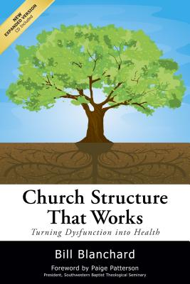 Church Structure That Works: Turning Dysfunction Into Health - Blanchard, Bill, and Patterson, Paige, Dr. (Foreword by)