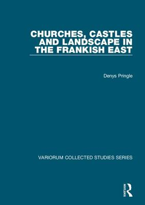 Churches, Castles and Landscape in the Frankish East - Pringle, Denys