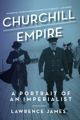 Churchill and Empire: A Portrait of an Imperialist - James, Lawrence