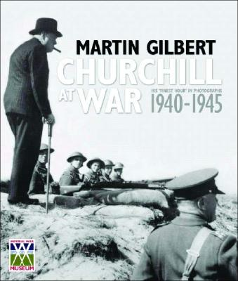 "Churchill at War: His ""Finest Hour"" in Photographs 1940-1945 - Gilbert, Martin"