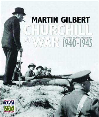 """Churchill at War: His """"Finest Hour"""" in Photographs 1940-1945 - Gilbert, Martin"""