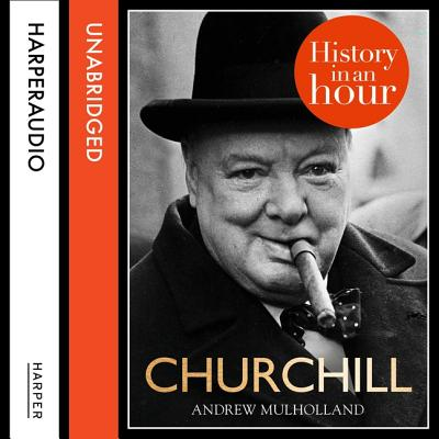 Churchill: History in an Hour - Mulholland, Andrew, and Keeble, Jonathan (Read by)
