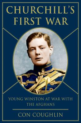 Churchill's First War: Young Winston at War with the Afghans - Coughlin, Con