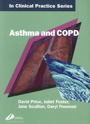 Churchill's in Clinical Practice Series: Copd and Asthma - Price, David B, and Freeman, Daryl, and Foster, Juliet