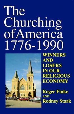 Churching of America - Finke, Roger, and Stark, Rodney, Professor
