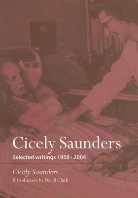 Cicely Saunders: Selected Writings 1958-2004 - Saunders, Cicely M