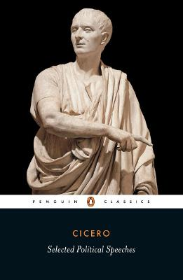 Cicero: Selected Political Speeches - Cicero, Marcus Tullius, and Grant, Michael (Translated by), and Grant, Michael (Introduction by)