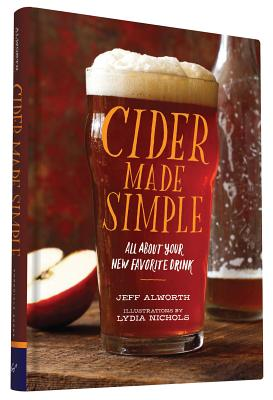 Cider Made Simple: All about Your New Favorite Drink - Alworth, Jeff