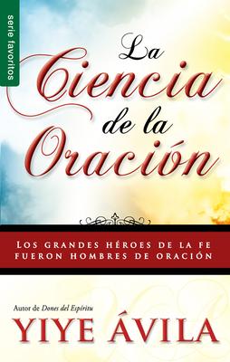 Ciencia de La Oracion, La: The Science of Prayer - Avila, Yiye