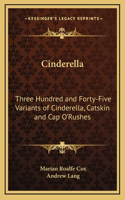 Cinderella: Three Hundred and Forty-Five Variants of Cinderella, Catskin, and Cap O'Rushes - Primary Source Edition - Cox, Marian Roalfe