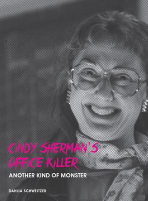 Cindy Sherman's Office Killer: Another Kind of Monster - Schweitzer, Dahlia