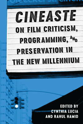 Cineaste on Film Criticism, Programming, and Preservation in the New Millennium - Lucia, Cynthia (Editor), and Hamid, Rahul (Editor)