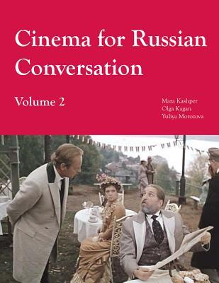Cinema for Russian Conversation: Volume 2 - Kagan, Olga, and Kashper, Mara, and Morozova, Yuliya