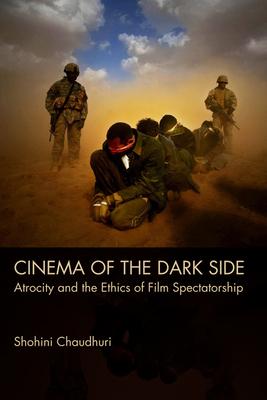 Cinema of the Dark Side: Atrocity and the Ethics of Film Spectatorship - Chaudhuri, Shohini, Dr.