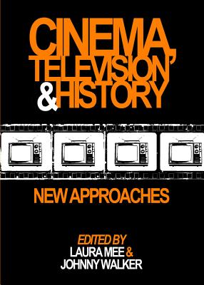 Cinema, Television and History: New Approaches - Mee, Laura (Editor), and Walker, Johnny (Editor)