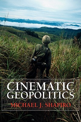 Cinematic Geopolitics - Shapiro, Michael J