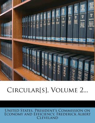 Circular[s], Volume 2... - United States President's Commission on (Creator), and Frederick Albert Cleveland (Creator)