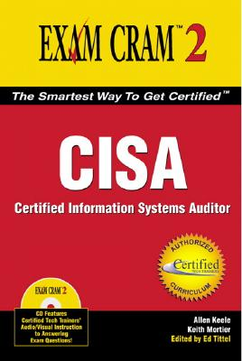 Cisa Exam Cram 2: Certified Information Systems Auditor - Keele, Allen V, and Mortier, Keith