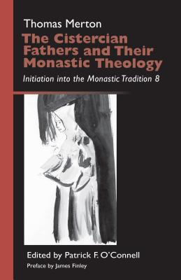 Cistercian Fathers and Their Monastic Theology: Initiation Into the Monastic Tradition 8 - Merton, Thomas, and O'Connell, Patrick F (Editor)