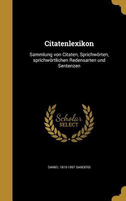 Citatenlexikon: Sammlung Von Citaten, Sprichworten, Sprichwortlichen Redensarten Und Sentenzen - Sanders, Daniel