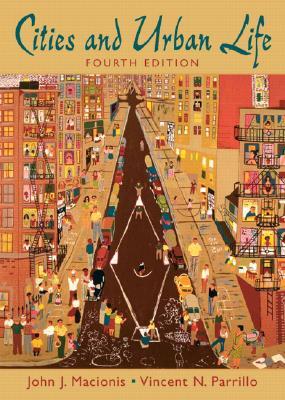 Cities and Urban Life - Macionis, John J, and Parrillo, Vincent N, Dr.