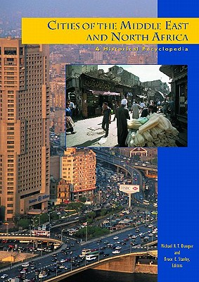 Cities of the Middle East and North Africa: A Historical Encyclopedia - Dumper, Michael Richard Thomas (Editor), and Stanley, Bruce (Editor)