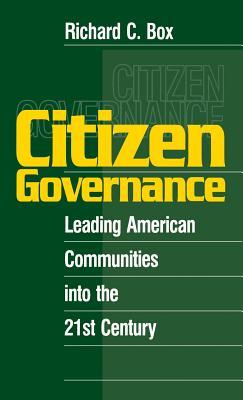 Citizen Governance: Leading American Communities Into the 21st Century - Box, Richard C, Dr.
