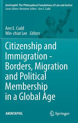 Citizenship and Immigration - Borders, Migration and Political Membership in a Global Age - Cudd, Ann E (Editor)